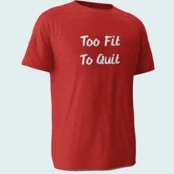 Too Fit To Quit T Shirt Thumbnail