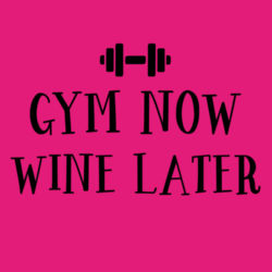 Gym Now Wine Later T Shirt Design